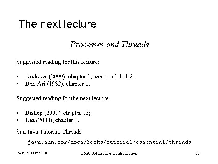 The next lecture Processes and Threads Suggested reading for this lecture: • • Andrews