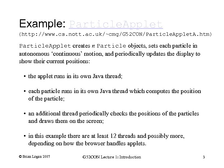 Example: Particle. Applet (http: //www. cs. nott. ac. uk/~cmg/G 52 CON/Particle. Applet. A. htm)