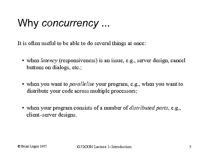Why concurrency. . . It is often useful to be able to do several