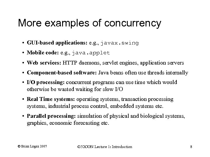 More examples of concurrency • GUI-based applications: e. g. , javax. swing • Mobile