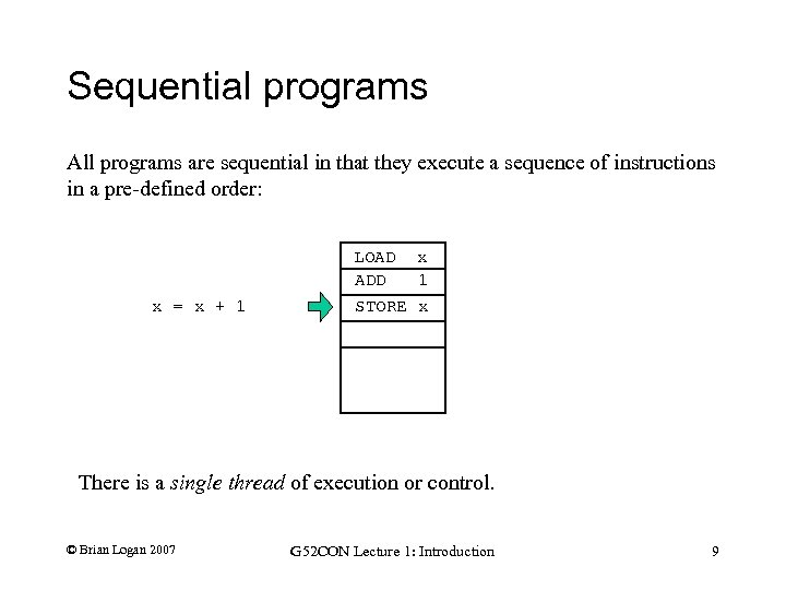 Sequential programs All programs are sequential in that they execute a sequence of instructions