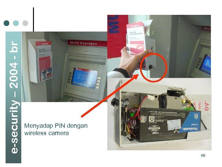 e-security – 2004 - br Menyadap PIN dengan wireless camera 10