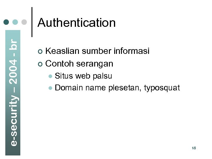 e-security – 2004 - br Authentication Keaslian sumber informasi ¢ Contoh serangan ¢ Situs