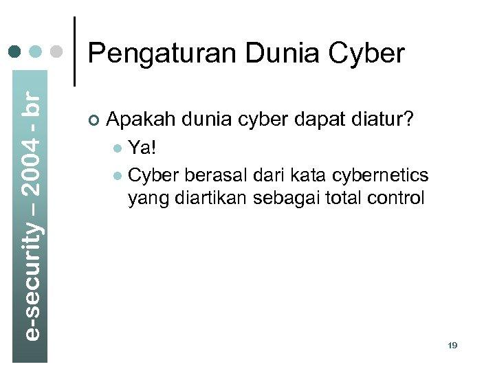 e-security – 2004 - br Pengaturan Dunia Cyber ¢ Apakah dunia cyber dapat diatur?