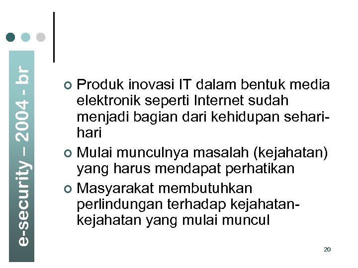 e-security – 2004 - br Produk inovasi IT dalam bentuk media elektronik seperti Internet