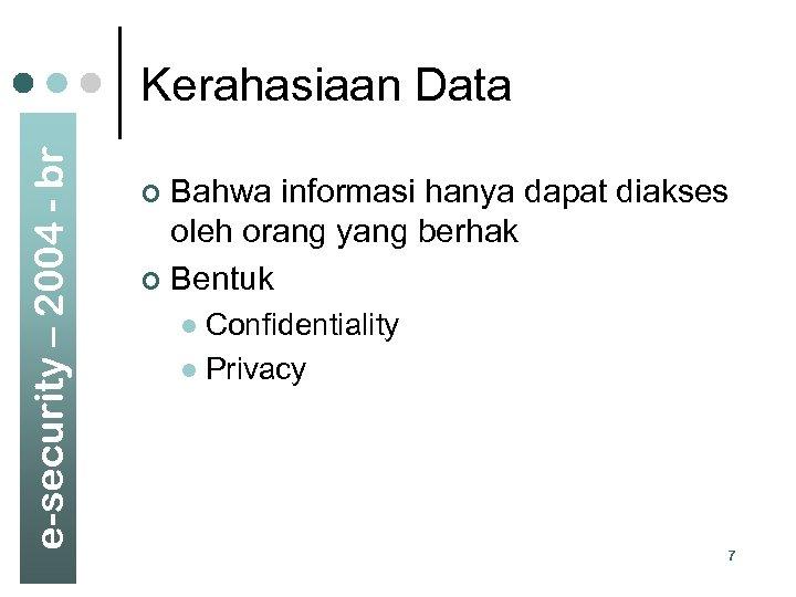 e-security – 2004 - br Kerahasiaan Data Bahwa informasi hanya dapat diakses oleh orang