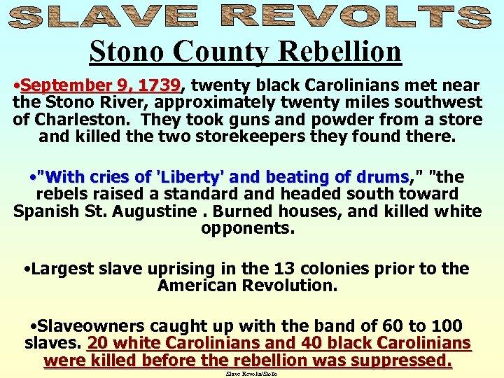 Stono County Rebellion • September 9, 1739, twenty black Carolinians met near 1739 the