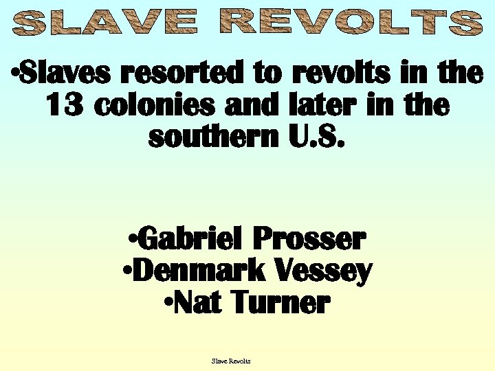 • Slaves resorted to revolts in the 13 colonies and later in the
