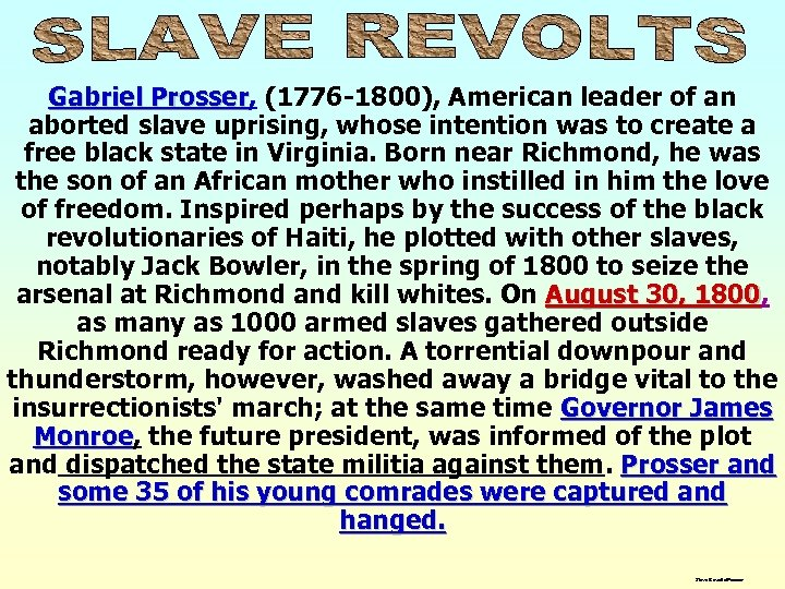 Gabriel Prosser, (1776 -1800), American leader of an Prosser aborted slave uprising, whose intention