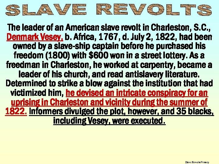 The leader of an American slave revolt in Charleston, S. C. , Denmark Vesey,