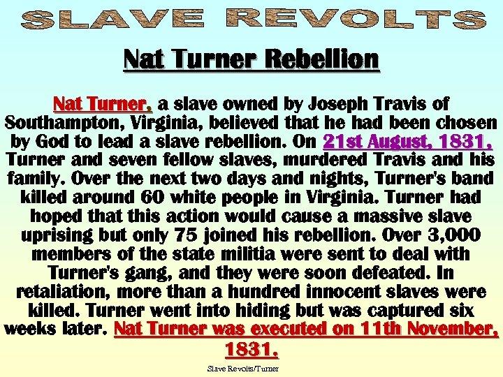 Nat Turner Rebellion Nat Turner, a slave owned by Joseph Travis of Southampton, Virginia,