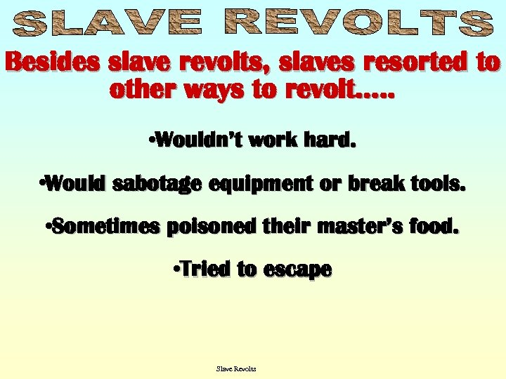 Besides slave revolts, slaves resorted to other ways to revolt…. . • Wouldn't work