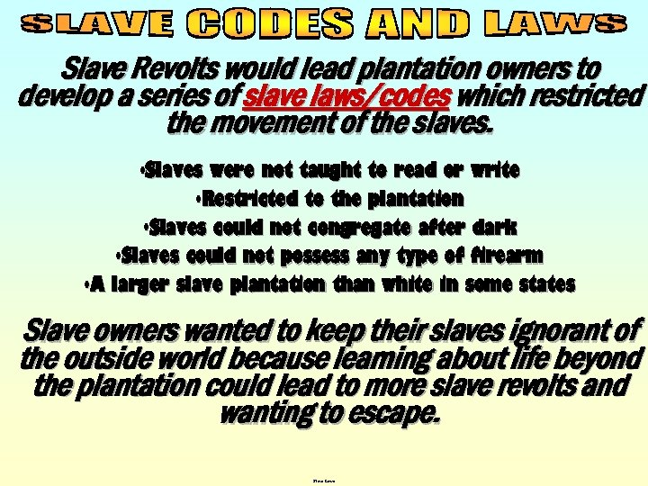Slave Revolts would lead plantation owners to develop a series of slave laws/codes which