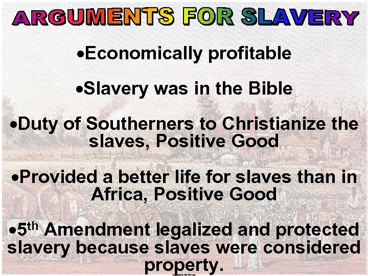 ·Economically profitable ·Slavery was in the Bible ·Duty of Southerners to Christianize the slaves,
