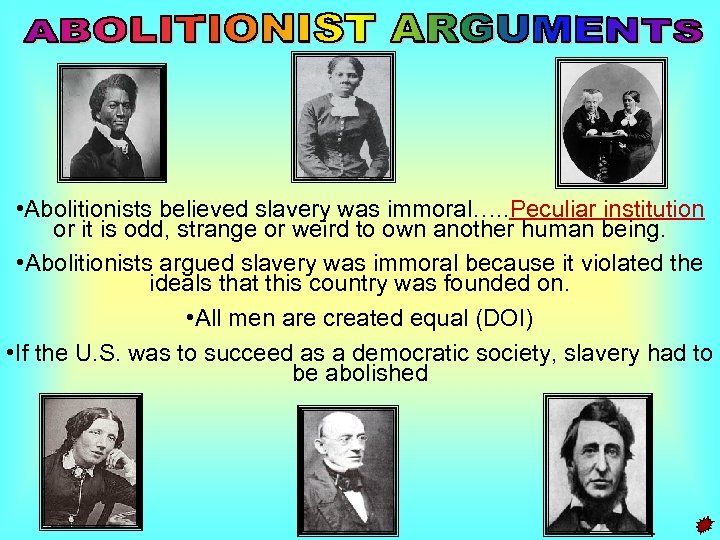 • Abolitionists believed slavery was immoral…. . Peculiar institution or it is odd,