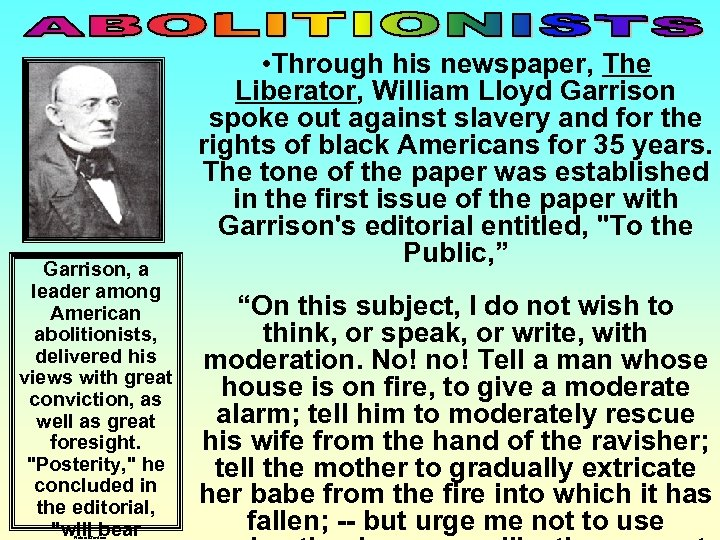 Garrison, a leader among American abolitionists, delivered his views with great conviction, as well