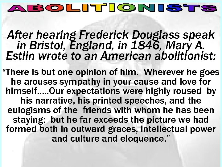 After hearing Frederick Douglass speak in Bristol, England, in 1846, Mary A. Estlin wrote