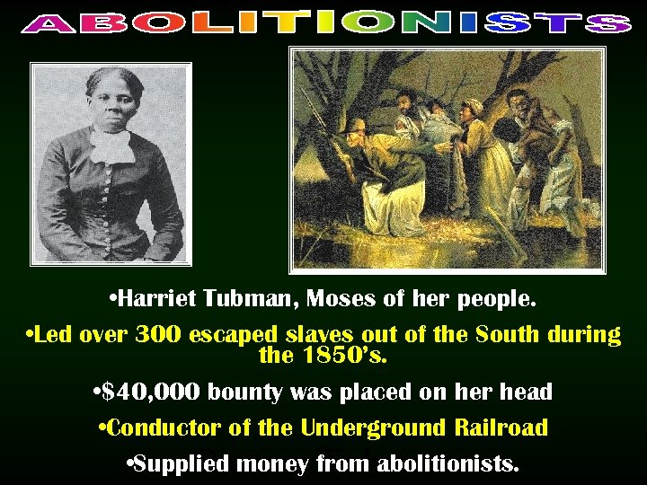 • Harriet Tubman, Moses of her people. • Led over 300 escaped slaves