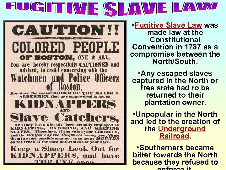 • Fugitive Slave Law was made law at the Constitutional Convention in 1787