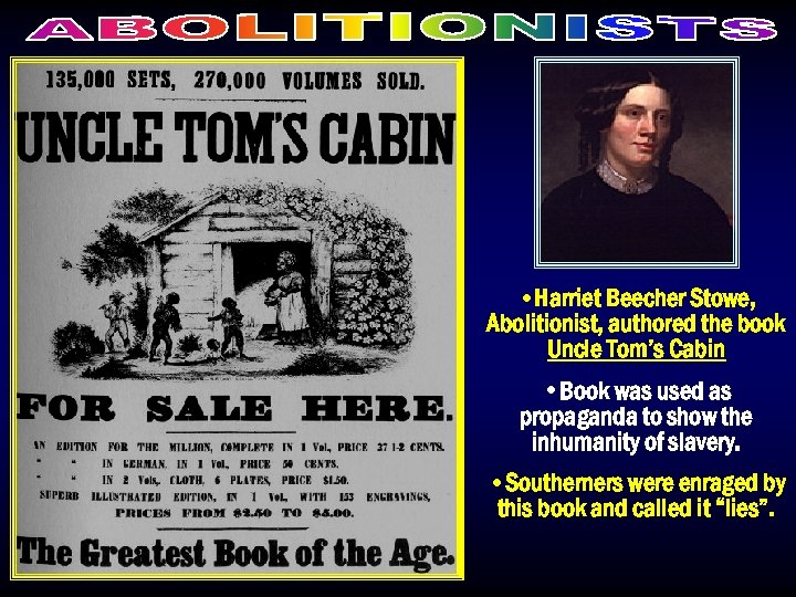 • Harriet Beecher Stowe, Abolitionist, authored the book Uncle Tom's Cabin • Book