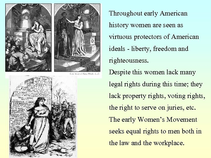 Throughout early American history women are seen as virtuous protectors of American ideals -