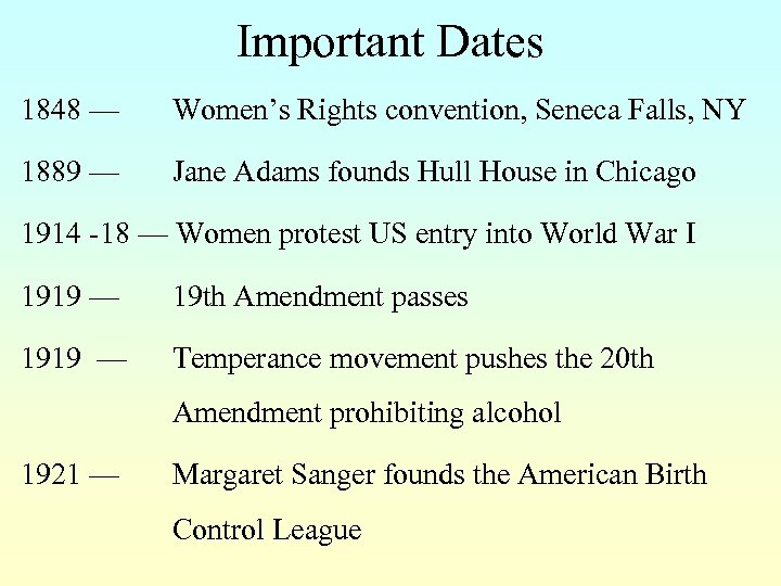 Important Dates 1848 — Women's Rights convention, Seneca Falls, NY 1889 — Jane Adams