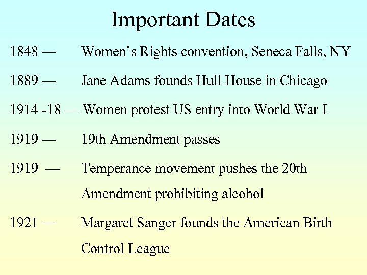 Important Dates 1848 — Women's Rights convention, Seneca Falls, NY 1889 — Jane Adams