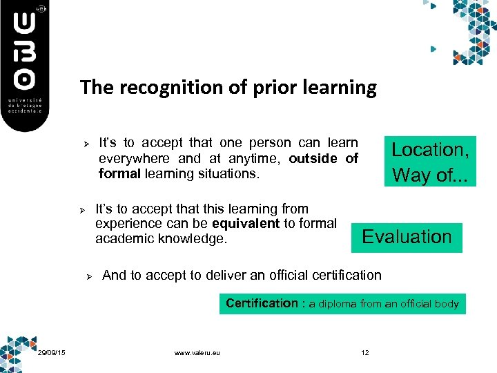 The recognition of prior learning Ø It's to accept that one person can learn