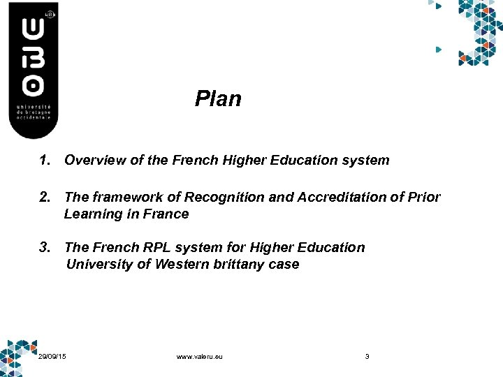 Plan 1. Overview of the French Higher Education system 2. The framework of Recognition