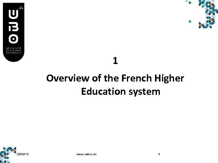 1 Overview of the French Higher Education system 29/09/15 www. valeru. eu 4