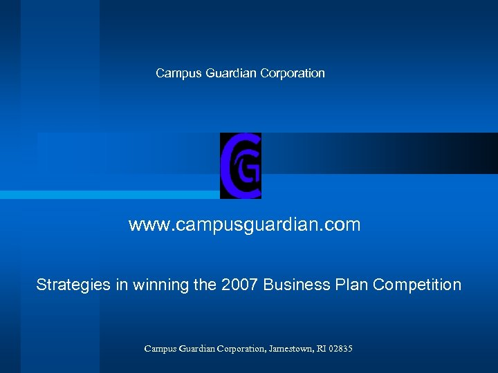 Campus Guardian Corporation www. campusguardian. com Strategies in winning the 2007 Business Plan Competition
