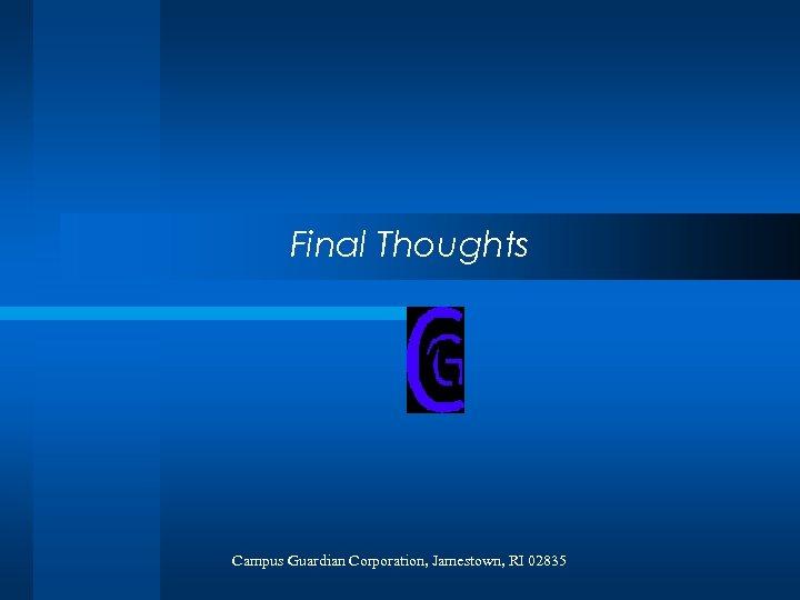 Final Thoughts Campus Guardian Corporation, Jamestown, RI 02835