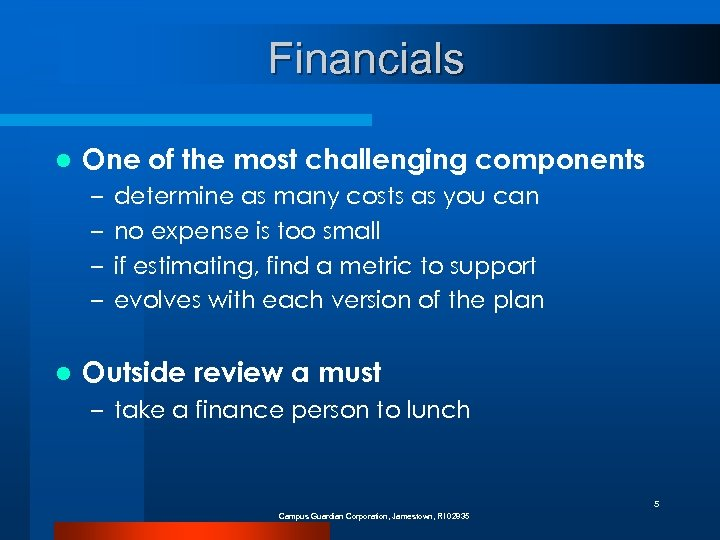 Financials l One of the most challenging components – – l determine as many