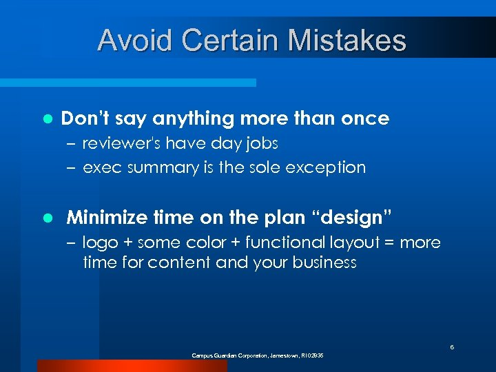 Avoid Certain Mistakes l Don't say anything more than once – reviewer's have day