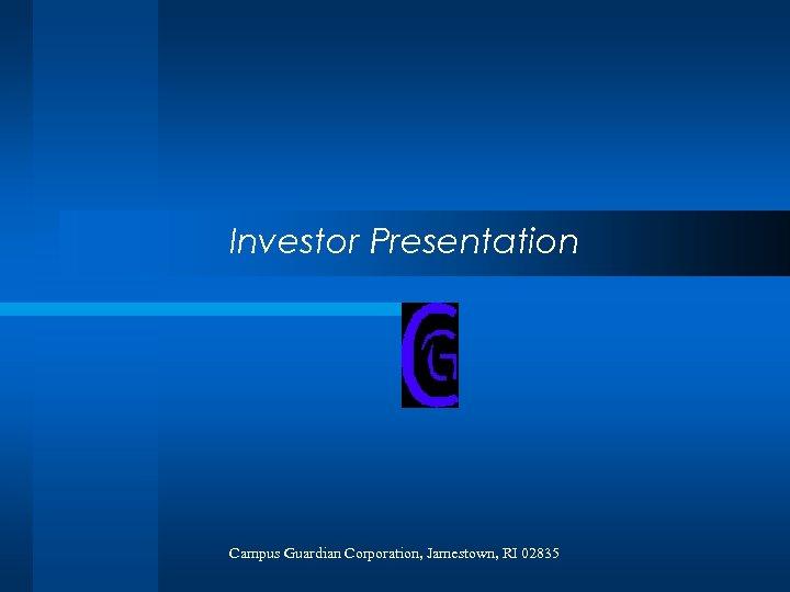 Investor Presentation Campus Guardian Corporation, Jamestown, RI 02835