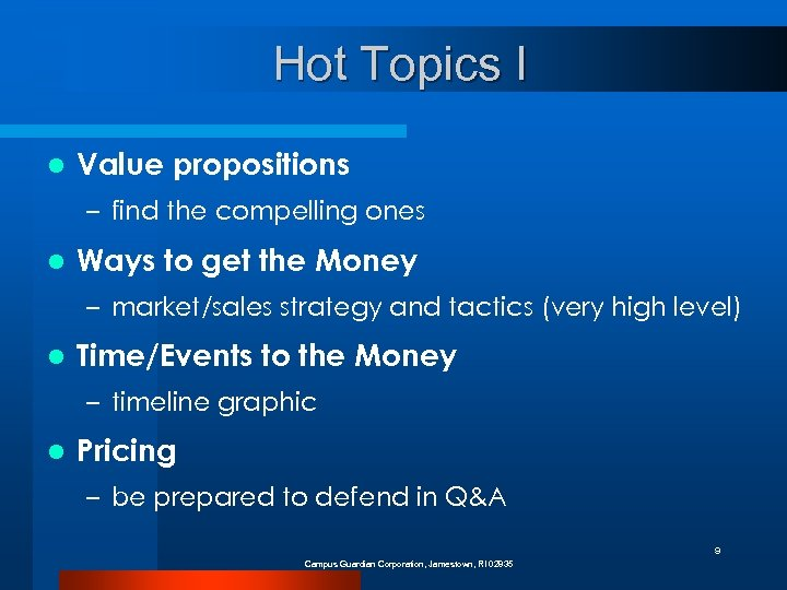 Hot Topics I l Value propositions – find the compelling ones l Ways to