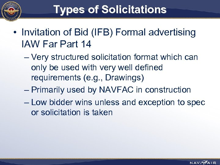 Types of Solicitations • Invitation of Bid (IFB) Formal advertising IAW Far Part 14
