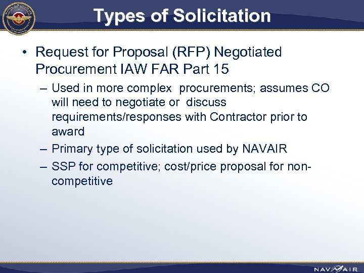 Types of Solicitation • Request for Proposal (RFP) Negotiated Procurement IAW FAR Part 15