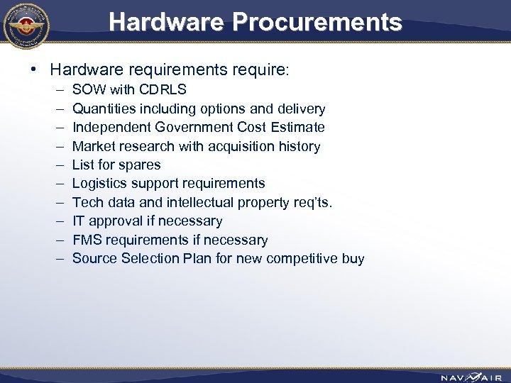 Hardware Procurements • Hardware requirements require: – – – – – SOW with CDRLS