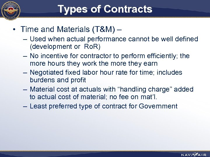 Types of Contracts • Time and Materials (T&M) – – Used when actual performance