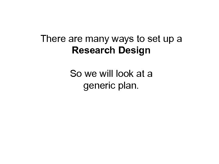 There are many ways to set up a Research Design So we will look
