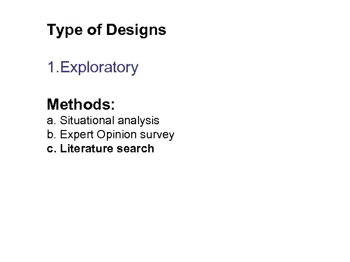 Type of Designs 1. Exploratory Methods: a. Situational analysis b. Expert Opinion survey c.