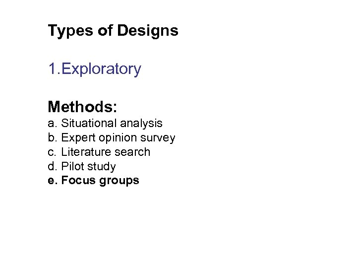 Types of Designs 1. Exploratory Methods: a. Situational analysis b. Expert opinion survey c.