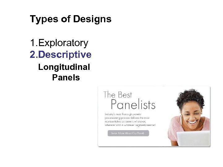 Types of Designs 1. Exploratory 2. Descriptive Longitudinal Panels