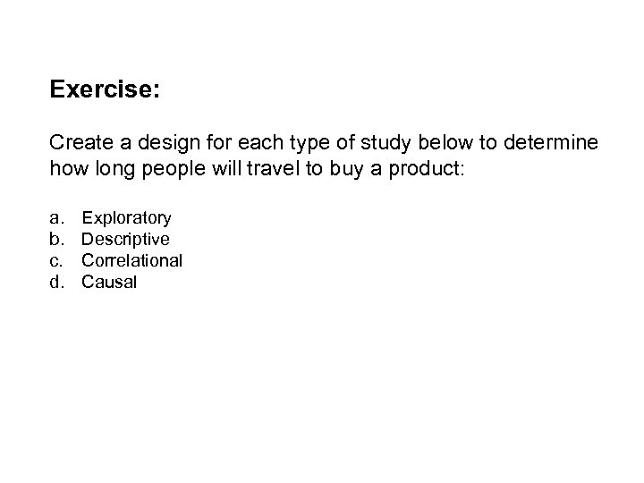 Exercise: Create a design for each type of study below to determine how long
