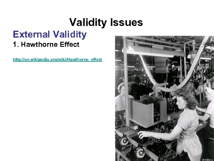 Validity Issues External Validity 1. Hawthorne Effect http: //en. wikipedia. org/wiki/Hawthorne_effect
