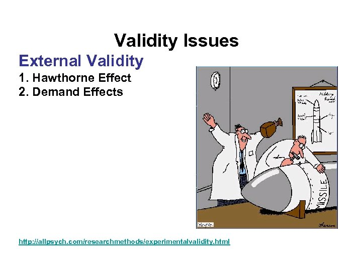 Validity Issues External Validity 1. Hawthorne Effect 2. Demand Effects http: //allpsych. com/researchmethods/experimentalvalidity. html