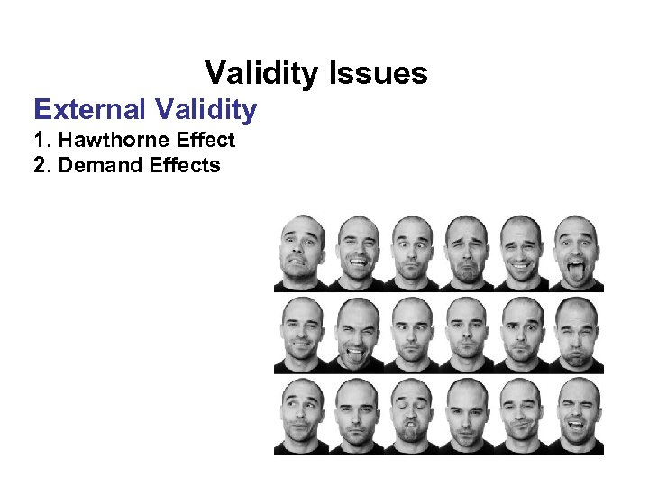 Validity Issues External Validity 1. Hawthorne Effect 2. Demand Effects
