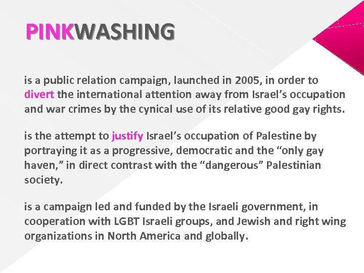 PINKWASHING is a public relation campaign, launched in 2005, in order to divert the