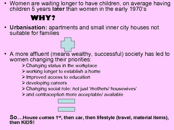• Women are waiting longer to have children, on average having children 5
